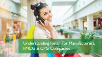 Understanding Retail For Manufacturers, FMCG & CPG Companies