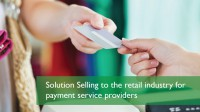 Solution Selling to the Retail Industry for Payment Service Providers